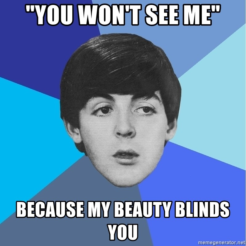 """Paul Mccartney - """"You won't see me"""" because my beauty blinds you"""