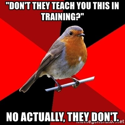 """Retail Robin - """"DON'T THEY TEACH YOU THIS IN TRAINING?"""" nO ACTUALLY, THEY DON'T."""