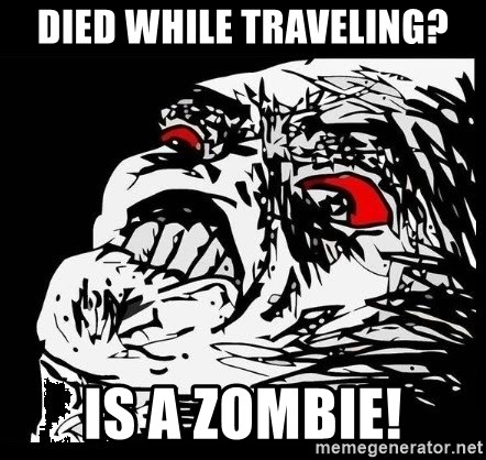 Rage Face - Died While traveling? Is a zombie!