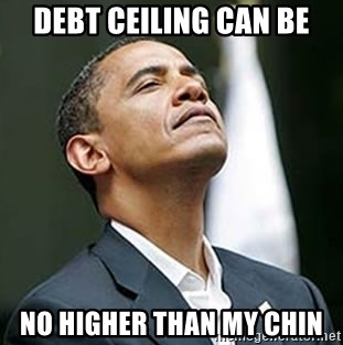 Pretentious Obama - debt ceiling can be no higher than my chin