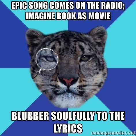 Writer Leopard - EPic song comes on the radio; imagine book as movie blubber soulfully to the lyrics