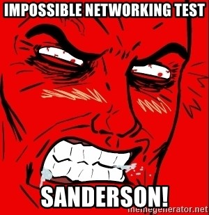 Rage Face - Impossible Networking Test Sanderson!