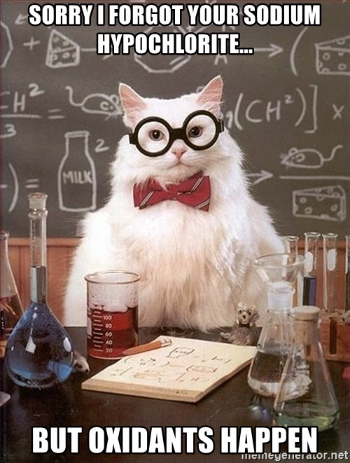 Science Cat - Sorry I forgot your Sodium Hypochlorite... But oxidants happen