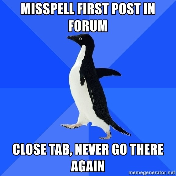 Socially Awkward Penguin - misspell first post in forum close tab, never go there again