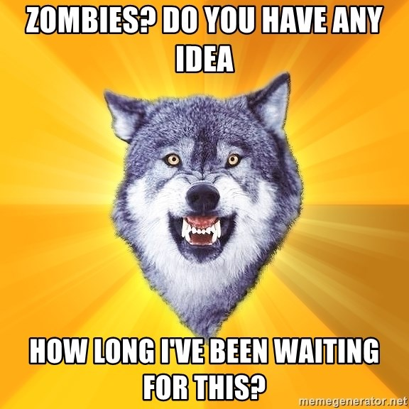 Courage Wolf - Zombies? Do you have any idea how long I've been waiting for this?