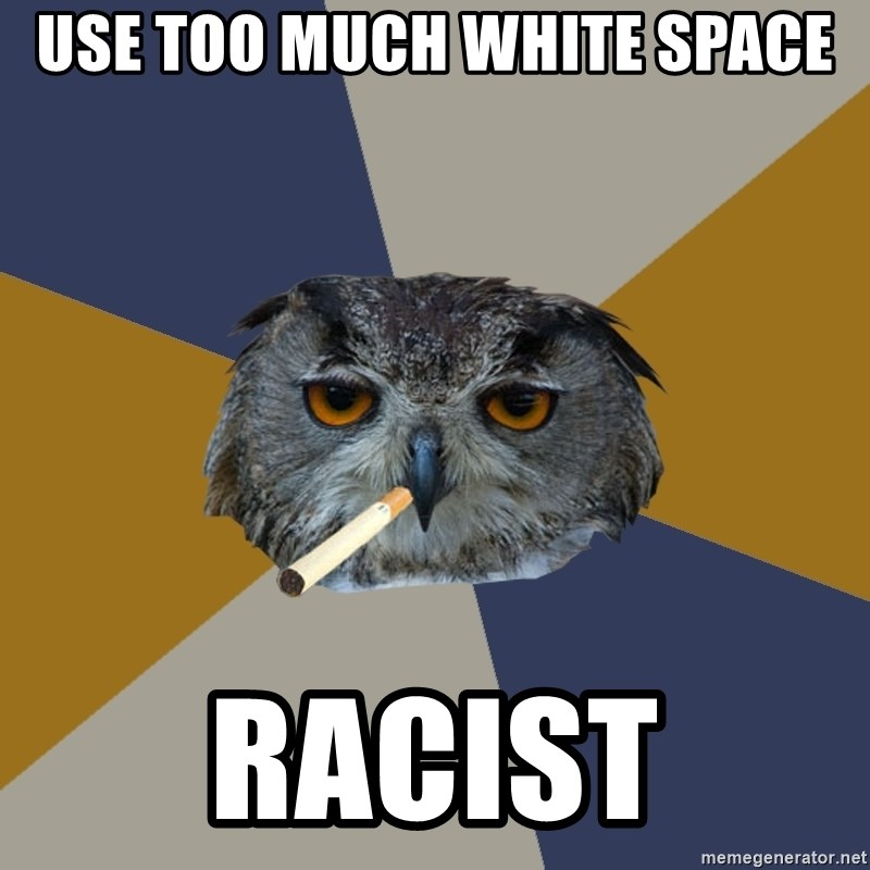 Art Student Owl - use too much white space racist