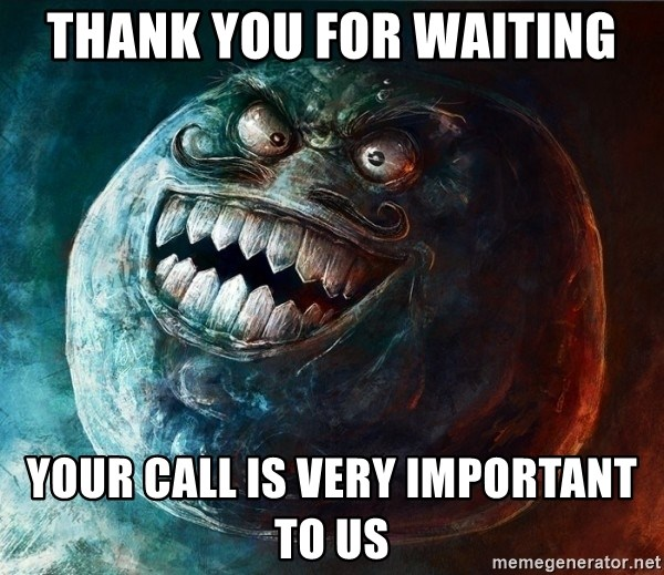 I Lied - thank you for waiting your call is very important to us