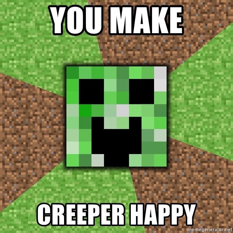 Minecraft Creeper - You make Creeper happy