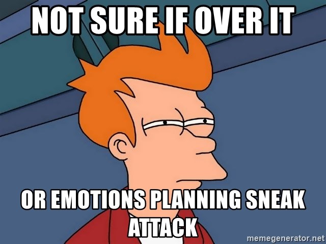 Futurama Fry - Not sure if over it Or emotions planning sneak attack