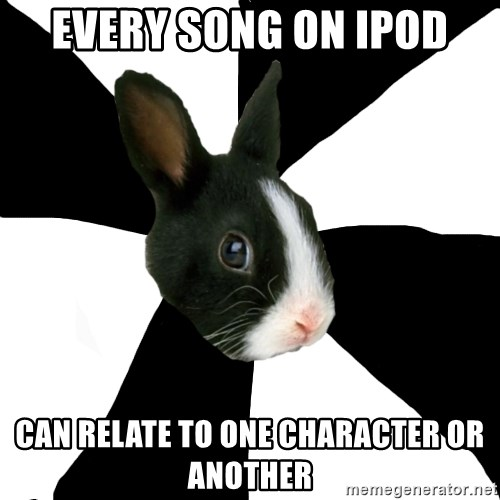Roleplaying Rabbit - every song on ipod can relate to one character or another