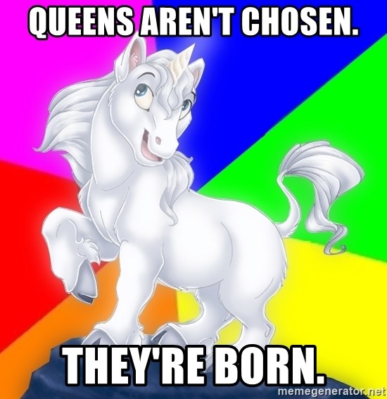 Gayy Unicorn - Queens aren't Chosen. They're Born.