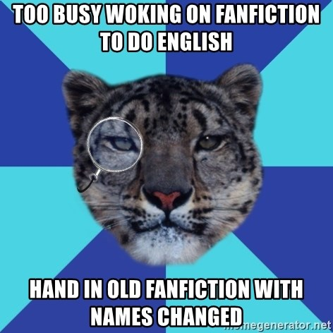 Writer Leopard - TOO BUSY WOKING ON FANFICTION tO DO ENGLISH hand in Old fanfiction with names changed