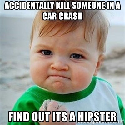 Victory Baby - Accidentally kill someone in a car crash find out its a hipster