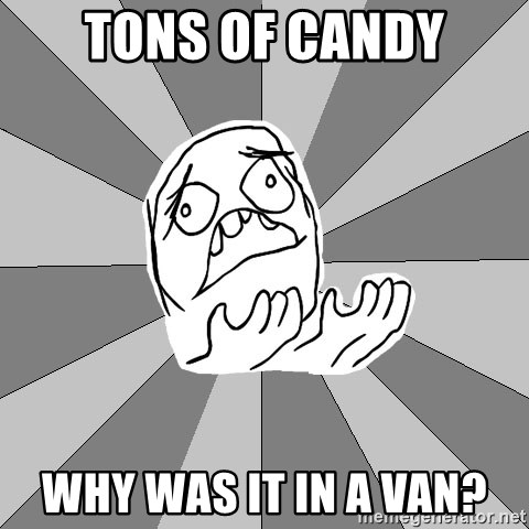 Whyyy??? - tons of candy why was it in a van?