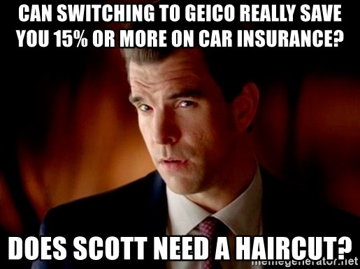 Geico Guy - can switching to geico really save you 15% or more on car insurance? does scott need a haircut?