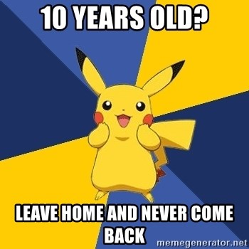 Pokemon Logic  - 10 years old? leave home and never come back
