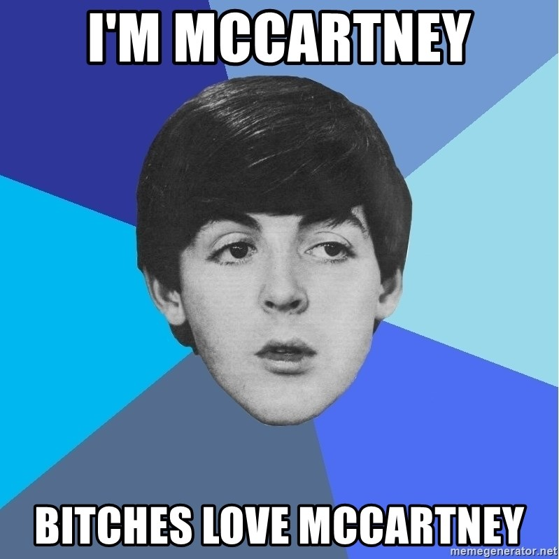 Paul Mccartney - I'm Mccartney bitches love mccartney