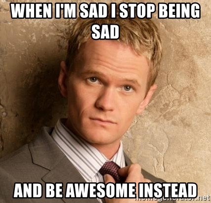 BARNEYxSTINSON - When i'm sad i stop being sad  and be awesome instead