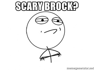 Challenge Accepted - Scary Brock?