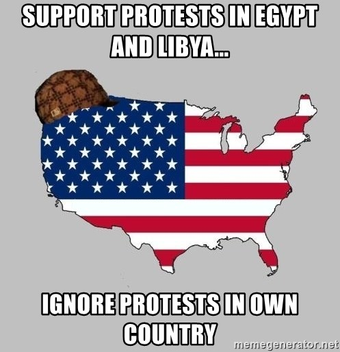 Scumbag America2 - Support protests in egypt and libya... ignore protests in own country
