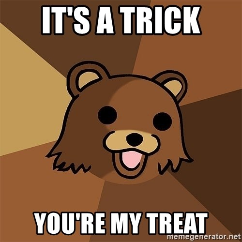 Pedobear81 - It's a trick You're my treat