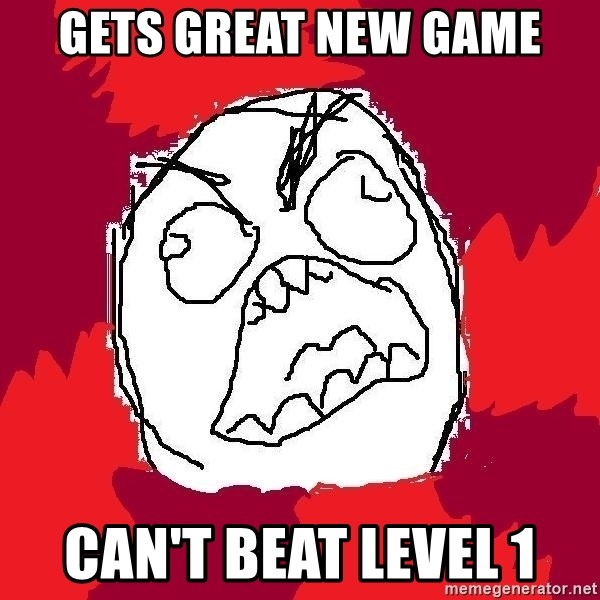 Rage FU - Gets great new game can't beat level 1