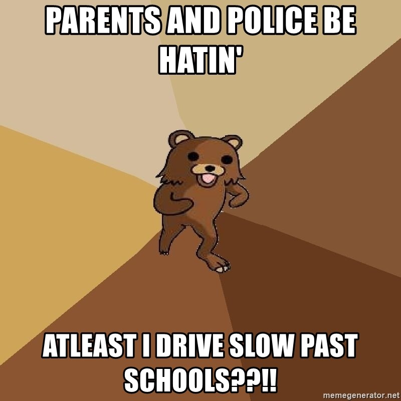Pedo Bear From Beyond - parents and police be hatin' atleast i drive slow past schools??!!