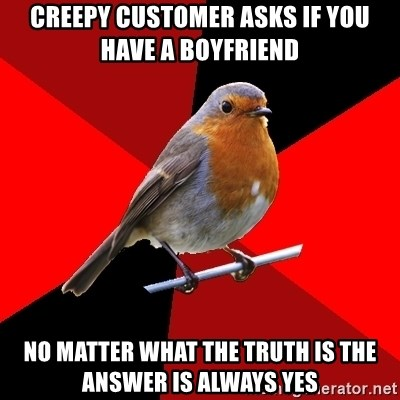 Retail Robin - Creepy customer asks if you have a boyfriend no matter what the truth is the answer is always yes