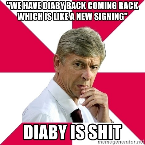 """wengerrrrr - """"We have Diaby back coming back which is like a new signing"""" Diaby is shit"""