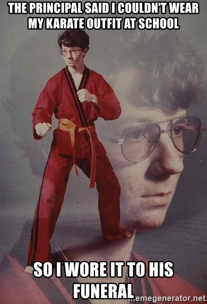 PTSD Karate Kyle - tHE PRINCIPAL SAID I COULDN'T WEAR MY KARATE OUTFIT AT SCHOOL SO I WORE IT TO HIS FUNERAL