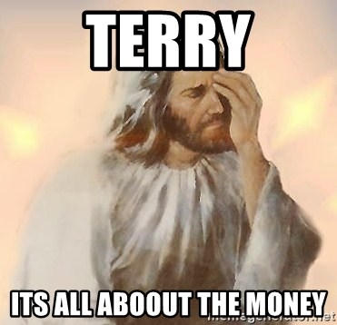 Facepalm Jesus - terry its all aboout the money