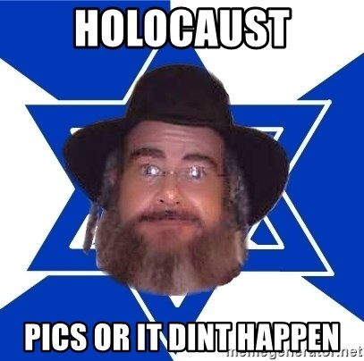 Advice Jew - Holocaust Pics or it dint happen