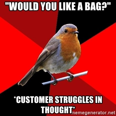 """Retail Robin - """"WOULD YOU LIKE A BAG?"""" *CUSTOMER STRUGGLES IN THOUGHT*"""