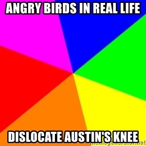 backgrounddd - Angry birds in real life dislocate Austin's knee