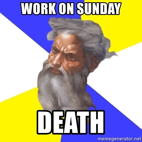 God - work on sunday DEath