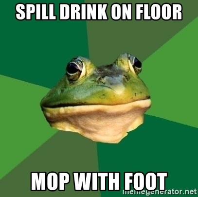Foul Bachelor Frog - Spill drink on floor mop with foot