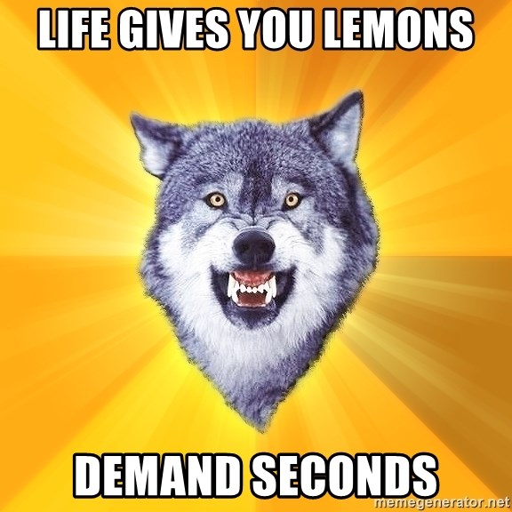 Courage Wolf - LiFE GIVES YOU LEMONS DEMAND SECONDS