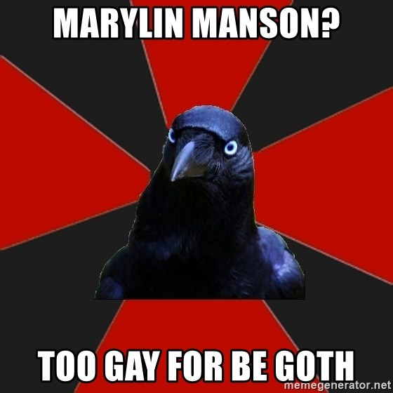 Gothiccrow - marylin manson? too gay for be goth