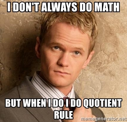 BARNEYxSTINSON - I don't always do math  But when i do I do QUOTIENT rule