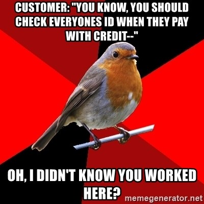 """Retail Robin - Customer: """"You know, you should check everyones ID when they pay with credit--"""" Oh, I didn't know you worked here?"""