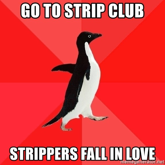 Socially Awesome Penguin - go to strip club strippers fall in love