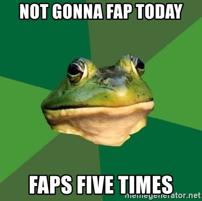 Foul Bachelor Frog - not gonna fap today faps five times