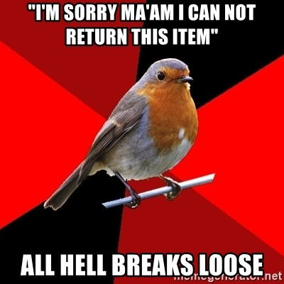 "Retail Robin - ""i'm sorry ma'am I can not return this item"" all hell breaks loose"