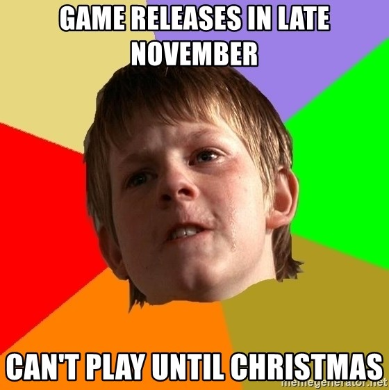 Angry School Boy - Game releases in late november can't play until christmas