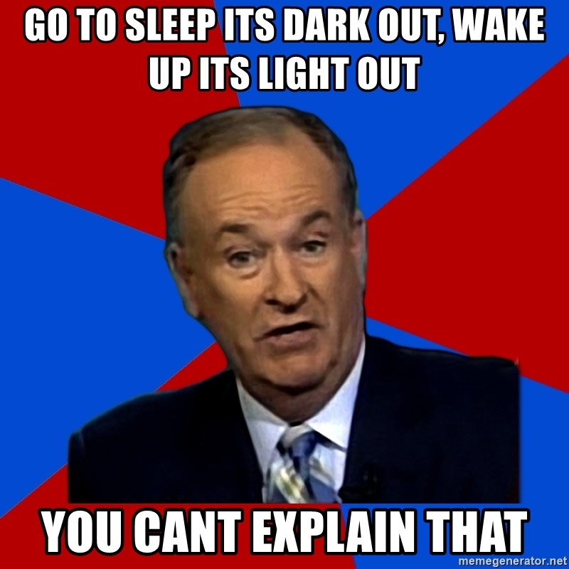 Bill O'Reilly Proves God - go to sleep its dark out, wake up its light out you cant explain that