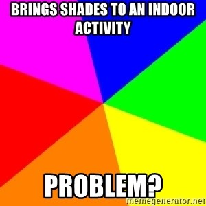 backgrounddd - brings shades to an indoor activity problem?