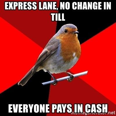 Retail Robin - express lane, no change in till everyone pays in cash