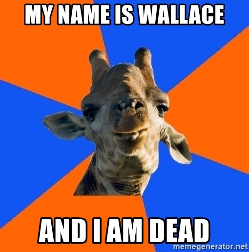 Douchebag Giraffe - My name is wallace And i am dead