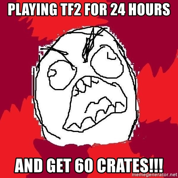 Rage FU - Playing tf2 for 24 hours and get 60 crates!!!