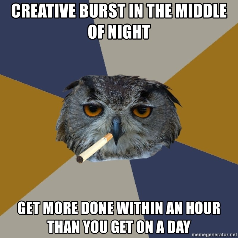 Art Student Owl - Creative burst in the middle of night Get more done within an hour than you get on a day